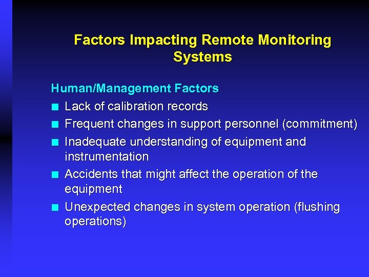 Factors Impacting Remote Monitoring Systems Human/Management Factors ¢ Lack of calibration records ¢ Frequent