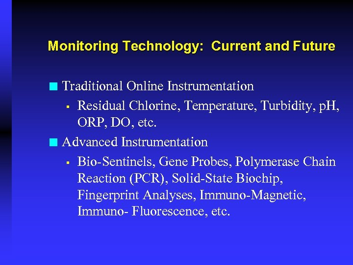 Monitoring Technology: Current and Future Traditional Online Instrumentation § Residual Chlorine, Temperature, Turbidity, p.