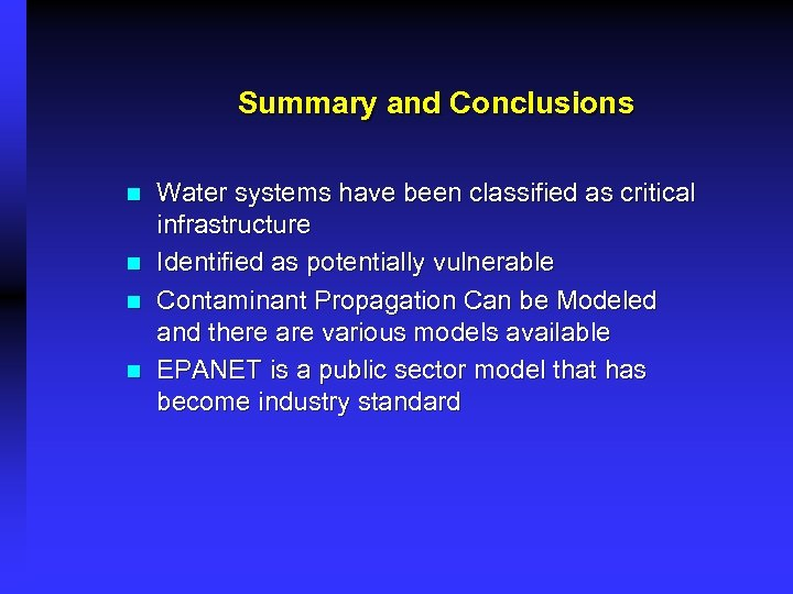 Summary and Conclusions n n Water systems have been classified as critical infrastructure Identified