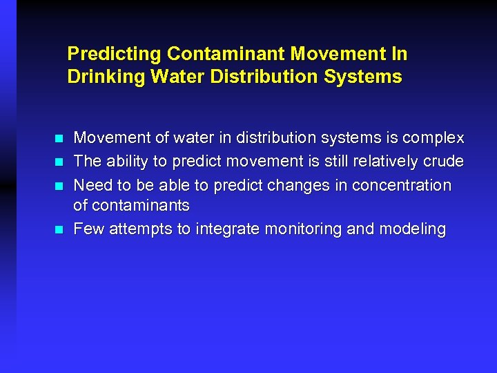 Predicting Contaminant Movement In Drinking Water Distribution Systems n n Movement of water in