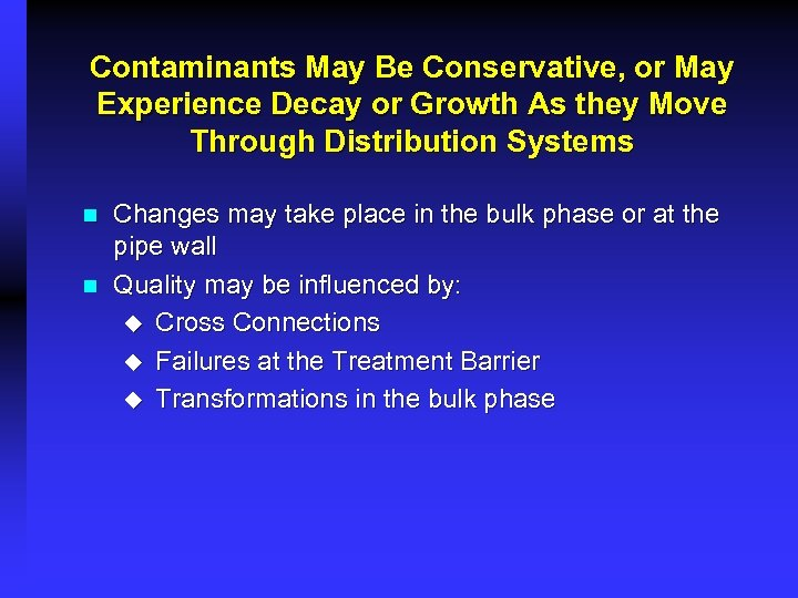 Contaminants May Be Conservative, or May Experience Decay or Growth As they Move Through
