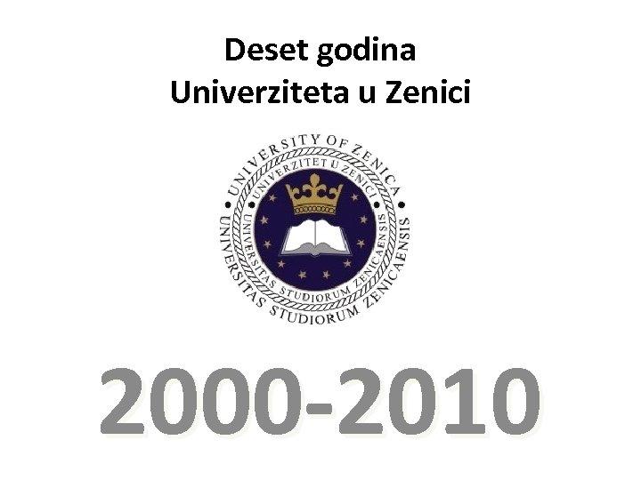 Deset godina Univerziteta u Zenici 2000 -2010