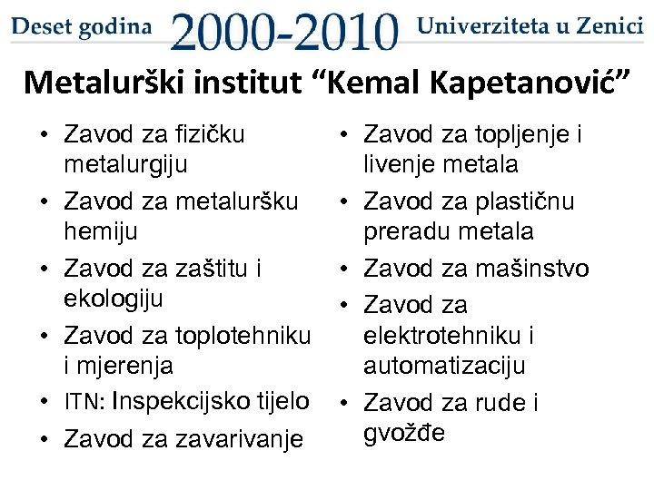 """Metalurški institut """"Kemal Kapetanović"""" • Zavod za fizičku metalurgiju • Zavod za metaluršku hemiju"""