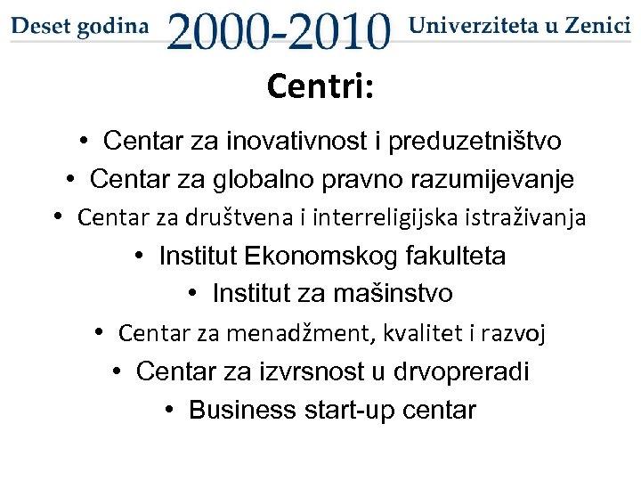 Centri: • Centar za inovativnost i preduzetništvo • Centar za globalno pravno razumijevanje •
