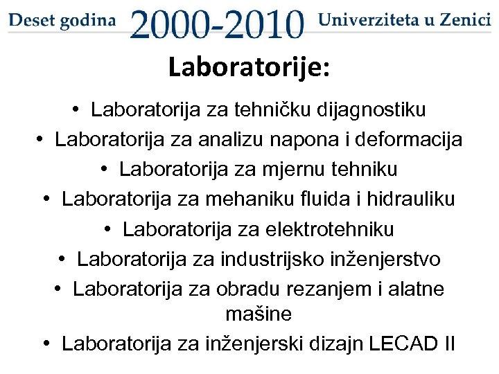Laboratorije: • Laboratorija za tehničku dijagnostiku • Laboratorija za analizu napona i deformacija •