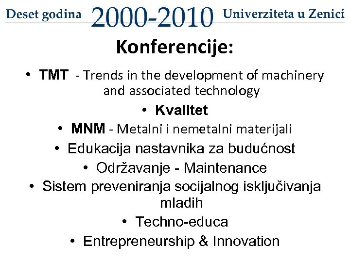 Konferencije: • TMT - Trends in the development of machinery and associated technology •