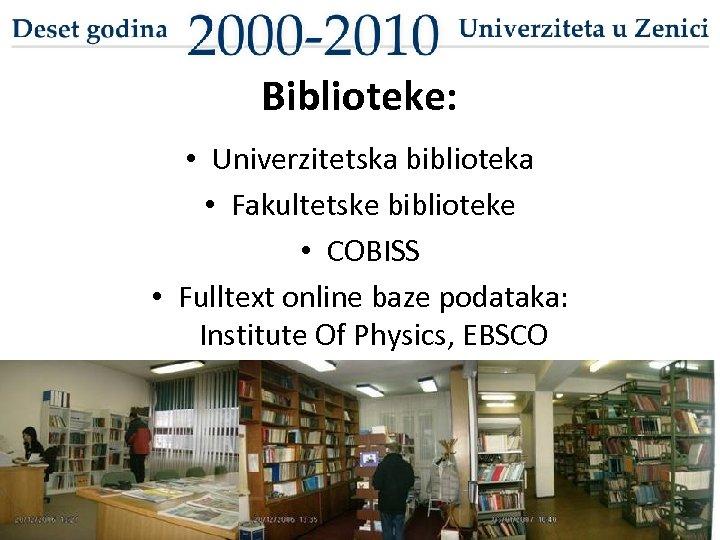 Biblioteke: • Univerzitetska biblioteka • Fakultetske biblioteke • COBISS • Fulltext online baze podataka: