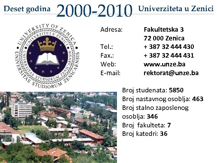 Adresa: Tel. : Fax. : Web: E-mail: Fakultetska 3 72 000 Zenica + 387