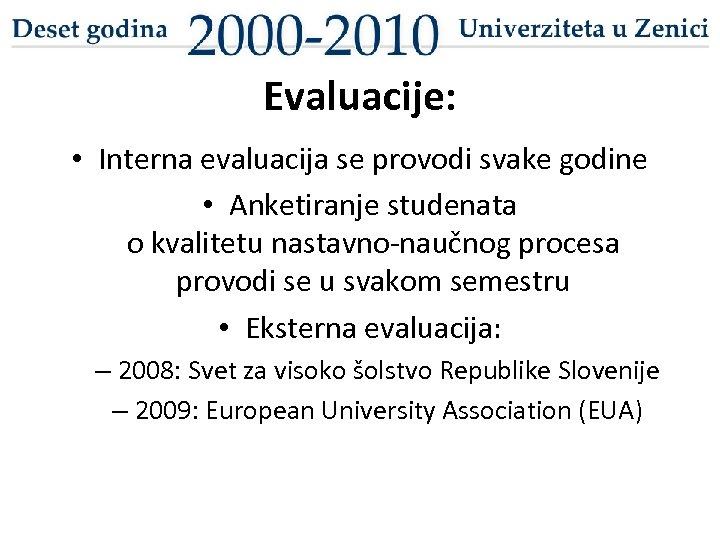 Evaluacije: • Interna evaluacija se provodi svake godine • Anketiranje studenata o kvalitetu nastavno-naučnog