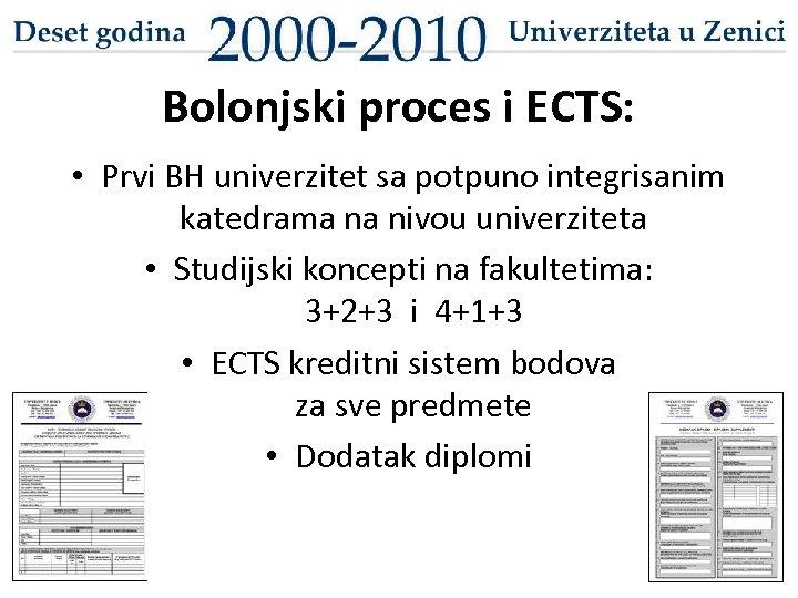 Bolonjski proces i ECTS: • Prvi BH univerzitet sa potpuno integrisanim katedrama na nivou