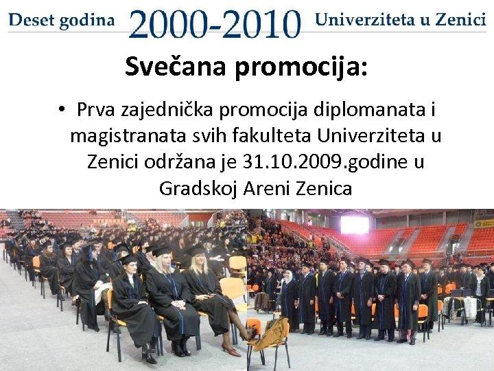 Svečana promocija: • Prva zajednička promocija diplomanata i magistranata svih fakulteta Univerziteta u Zenici