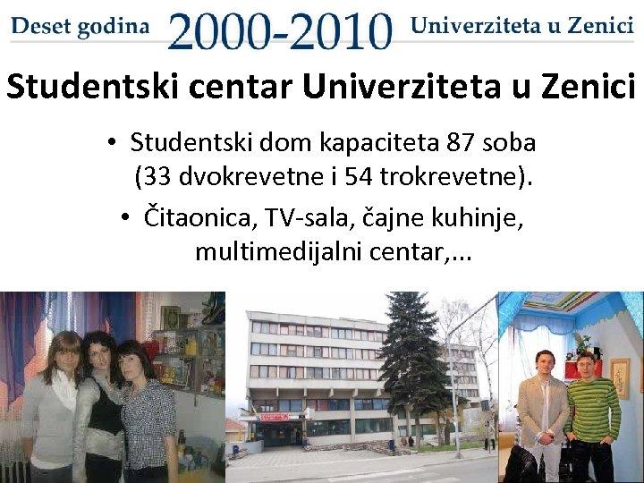 Studentski centar Univerziteta u Zenici • Studentski dom kapaciteta 87 soba (33 dvokrevetne i