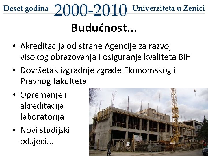 Budućnost. . . • Akreditacija od strane Agencije za razvoj visokog obrazovanja i osiguranje