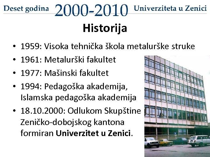 Historija 1959: Visoka tehnička škola metalurške struke 1961: Metalurški fakultet 1977: Mašinski fakultet 1994: