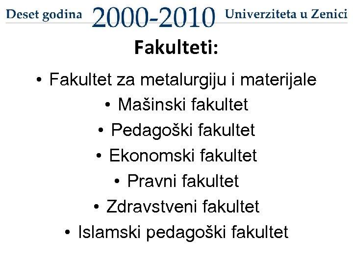 Fakulteti: • Fakultet za metalurgiju i materijale • Mašinski fakultet • Pedagoški fakultet •