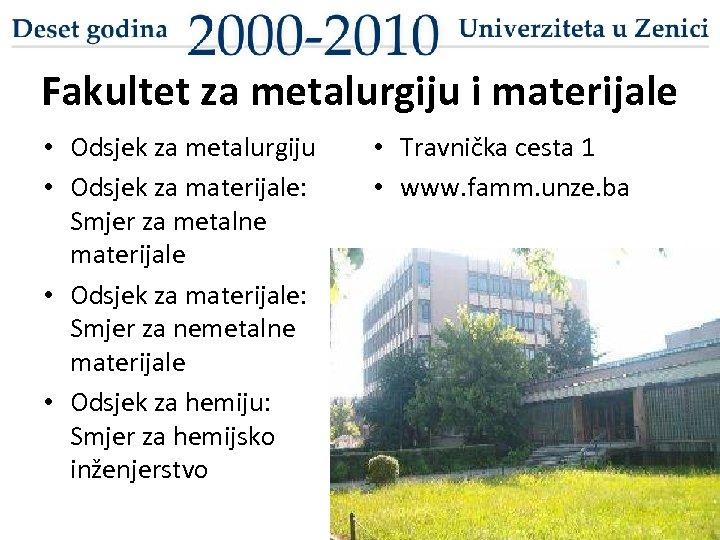 Fakultet za metalurgiju i materijale • Odsjek za metalurgiju • Odsjek za materijale: Smjer
