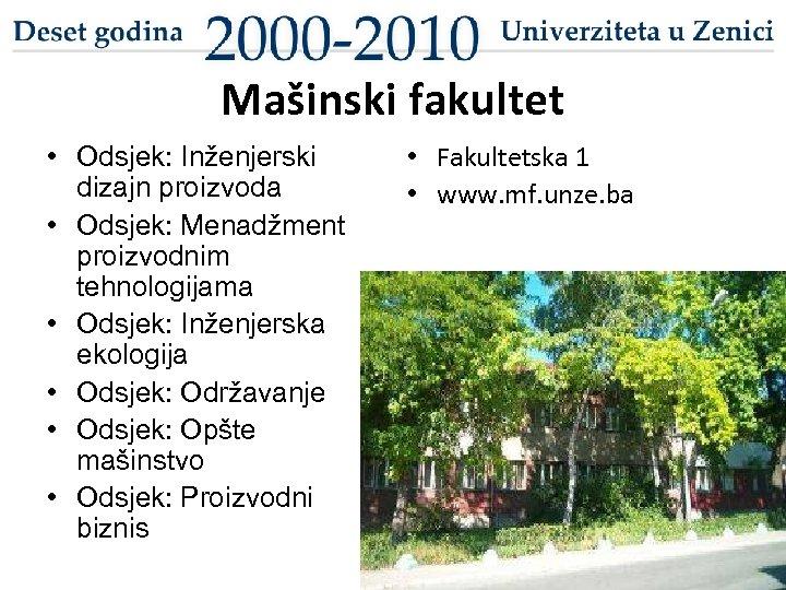 Mašinski fakultet • Odsjek: Inženjerski dizajn proizvoda • Odsjek: Menadžment proizvodnim tehnologijama • Odsjek: