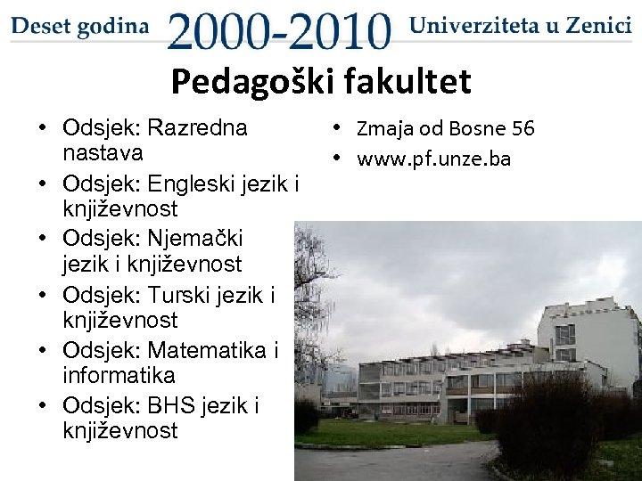 Pedagoški fakultet • Odsjek: Razredna nastava • Odsjek: Engleski jezik i književnost • Odsjek:
