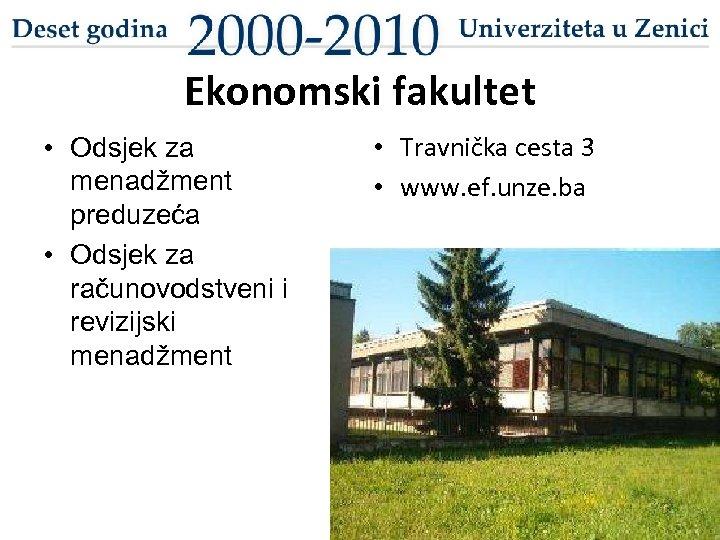 Ekonomski fakultet • Odsjek za menadžment preduzeća • Odsjek za računovodstveni i revizijski menadžment