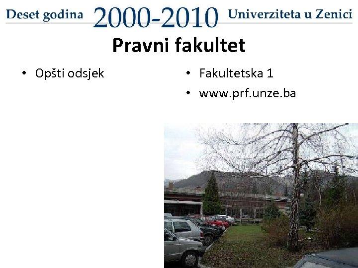 Pravni fakultet • Opšti odsjek • Fakultetska 1 • www. prf. unze. ba