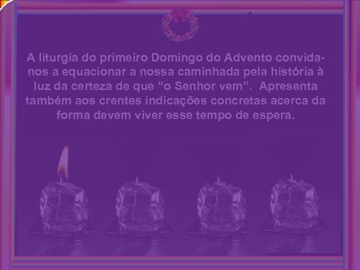 A liturgia do primeiro Domingo do Advento convidanos a equacionar a nossa caminhada pela