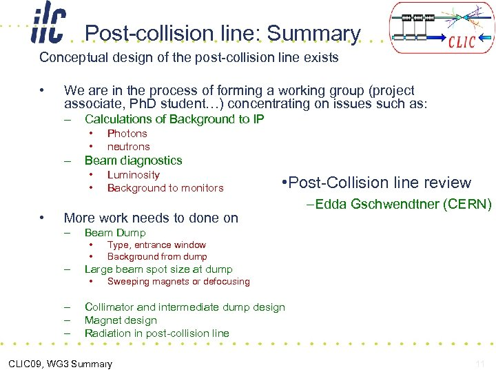 Post-collision line: Summary Conceptual design of the post-collision line exists • We are in
