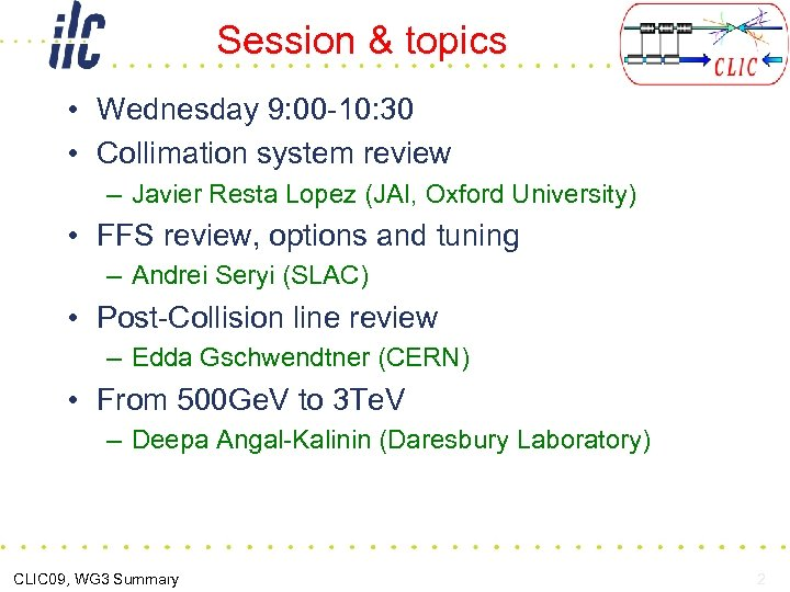 Session & topics • Wednesday 9: 00 -10: 30 • Collimation system review –
