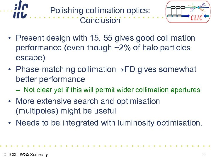 Polishing collimation optics: Conclusion • Present design with 15, 55 gives good collimation performance