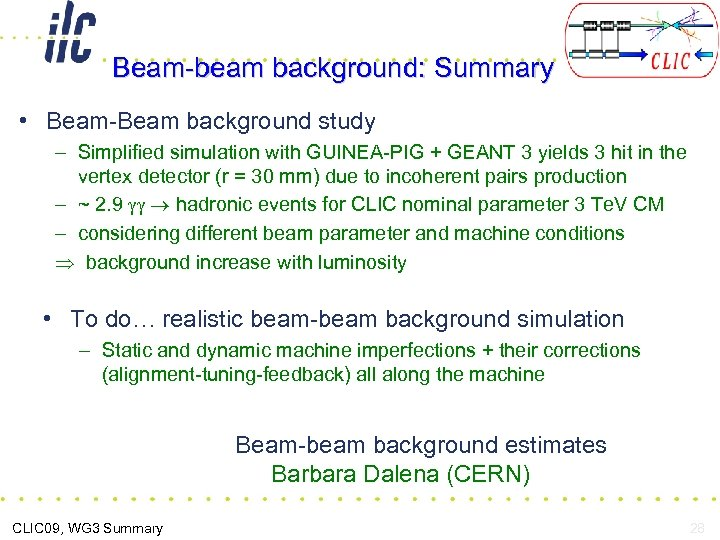 Beam-beam background: Summary • Beam-Beam background study – Simplified simulation with GUINEA-PIG + GEANT