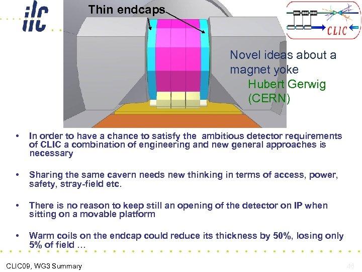 Thin endcaps Novel ideas about a magnet yoke Hubert Gerwig (CERN) • In order