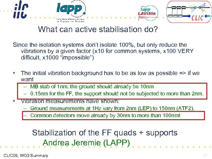 What can active stabilisation do? Since the isolation systems don't isolate 100%, but only
