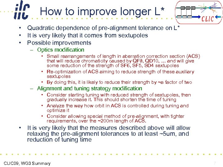 How to improve longer L* • Quadratic dependence of pre-alignment tolerance on L* •