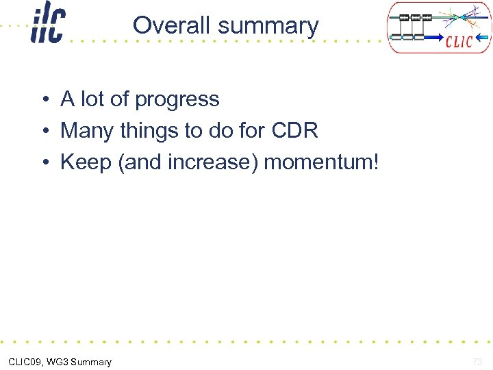Overall summary • A lot of progress • Many things to do for CDR