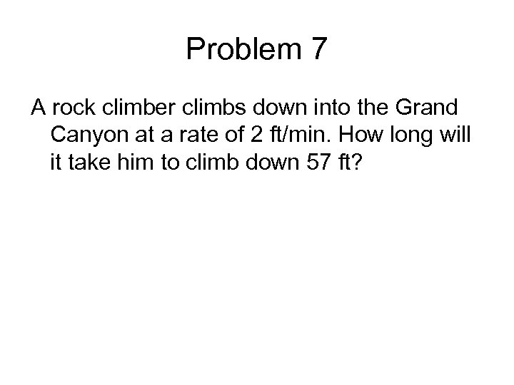 Problem 7 A rock climber climbs down into the Grand Canyon at a rate