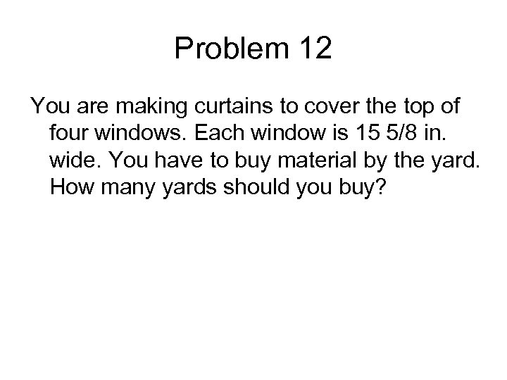 Problem 12 You are making curtains to cover the top of four windows. Each