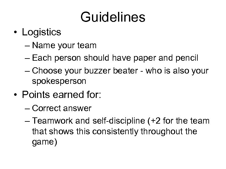 Guidelines • Logistics – Name your team – Each person should have paper and