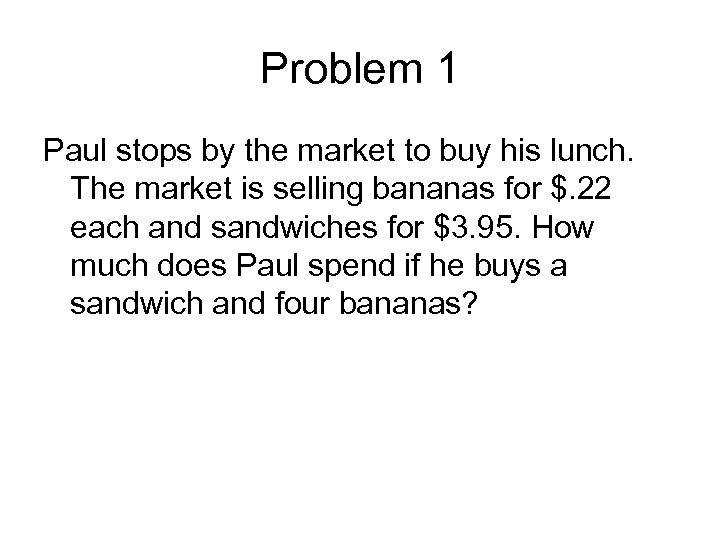 Problem 1 Paul stops by the market to buy his lunch. The market is