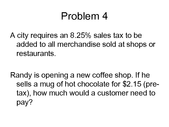 Problem 4 A city requires an 8. 25% sales tax to be added to