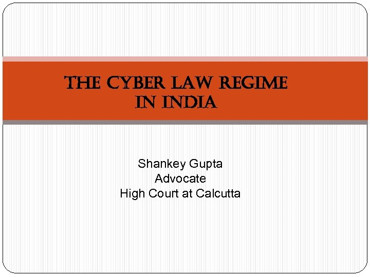 The Cyber Law regime in india Shankey Gupta Advocate High Court at Calcutta