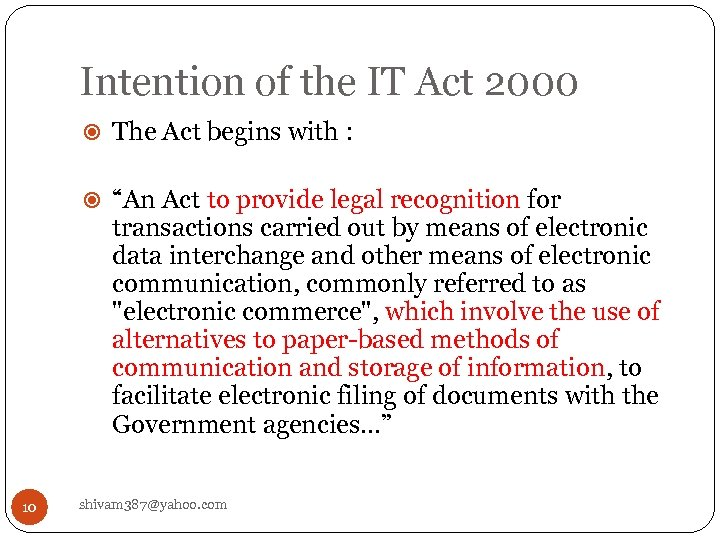 "Intention of the IT Act 2000 The Act begins with : ""An Act to"