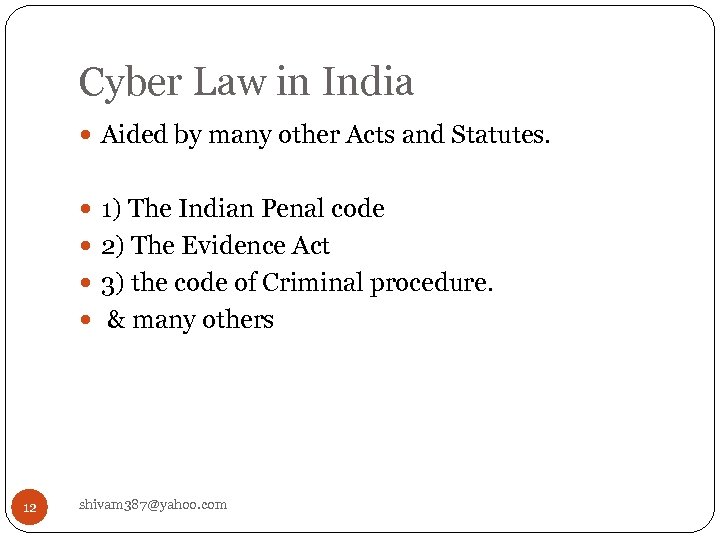 Cyber Law in India Aided by many other Acts and Statutes. 1) The Indian