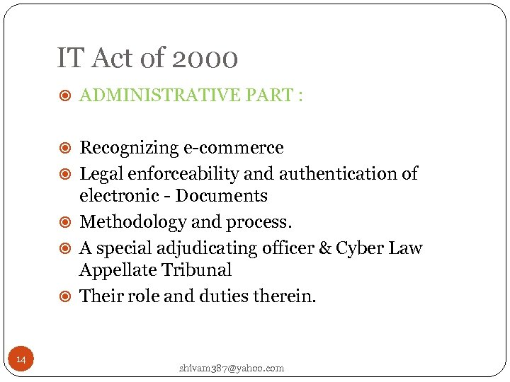 IT Act of 2000 ADMINISTRATIVE PART : Recognizing e-commerce Legal enforceability and authentication of