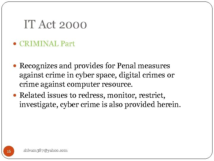IT Act 2000 CRIMINAL Part Recognizes and provides for Penal measures against crime in