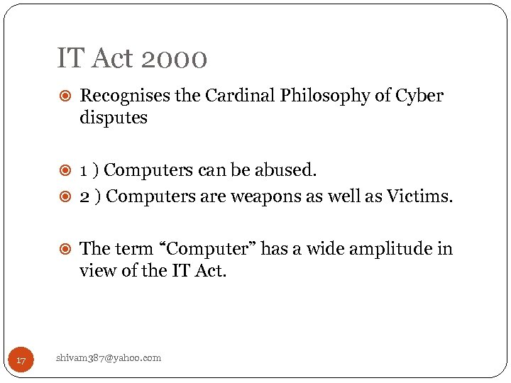 IT Act 2000 Recognises the Cardinal Philosophy of Cyber disputes 1 ) Computers can