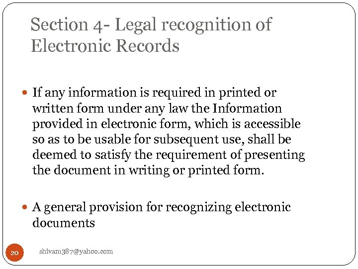 Section 4 - Legal recognition of Electronic Records If any information is required in