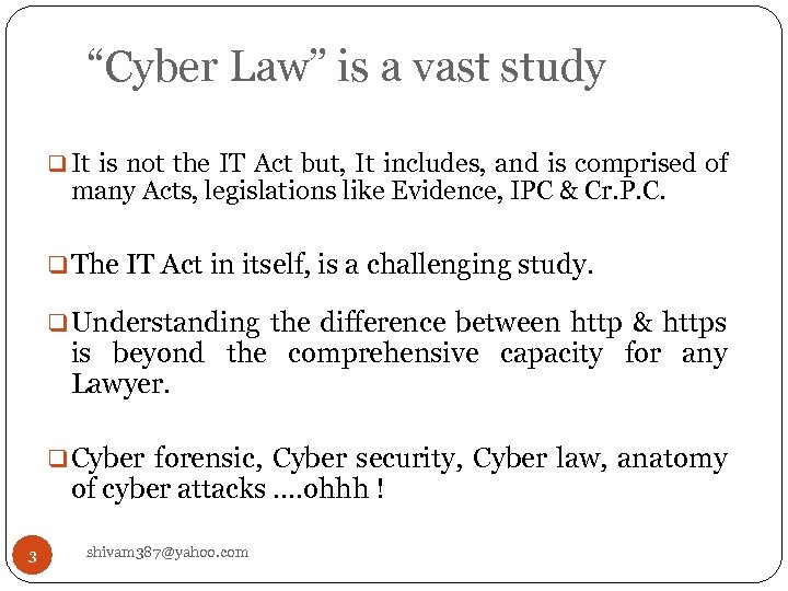 """Cyber Law"" is a vast study q It is not the IT Act but,"