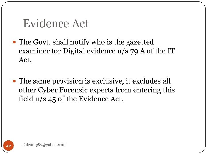 Evidence Act The Govt. shall notify who is the gazetted examiner for Digital evidence