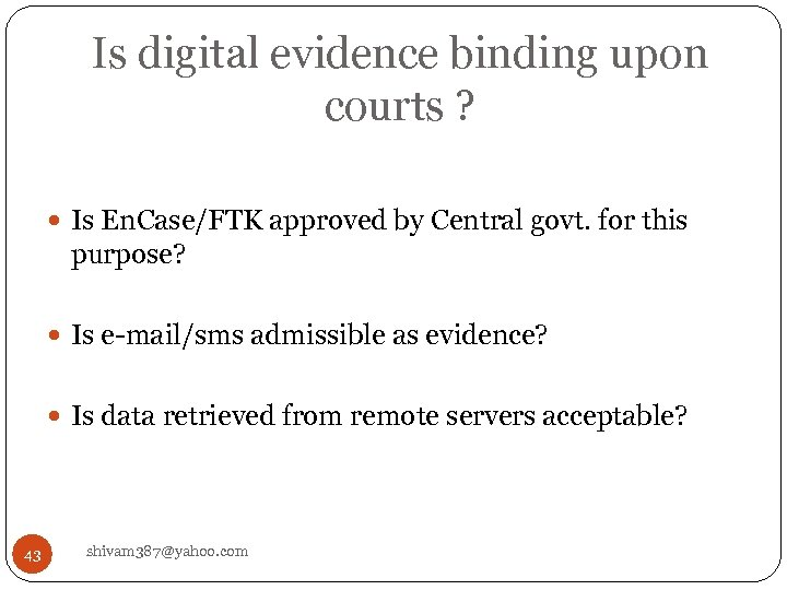 Is digital evidence binding upon courts ? Is En. Case/FTK approved by Central govt.
