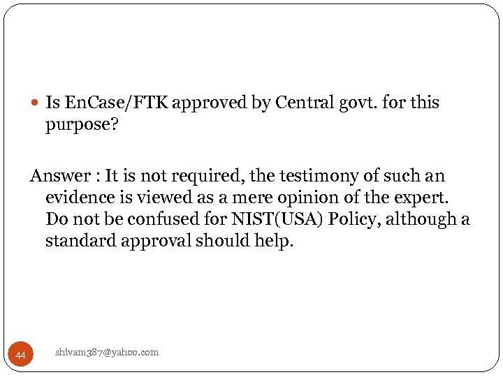 Is En. Case/FTK approved by Central govt. for this purpose? Answer : It