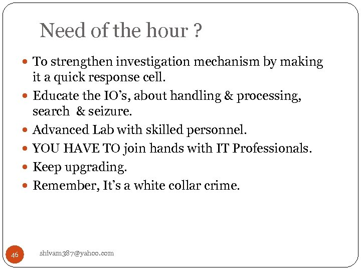 Need of the hour ? To strengthen investigation mechanism by making 46 it a